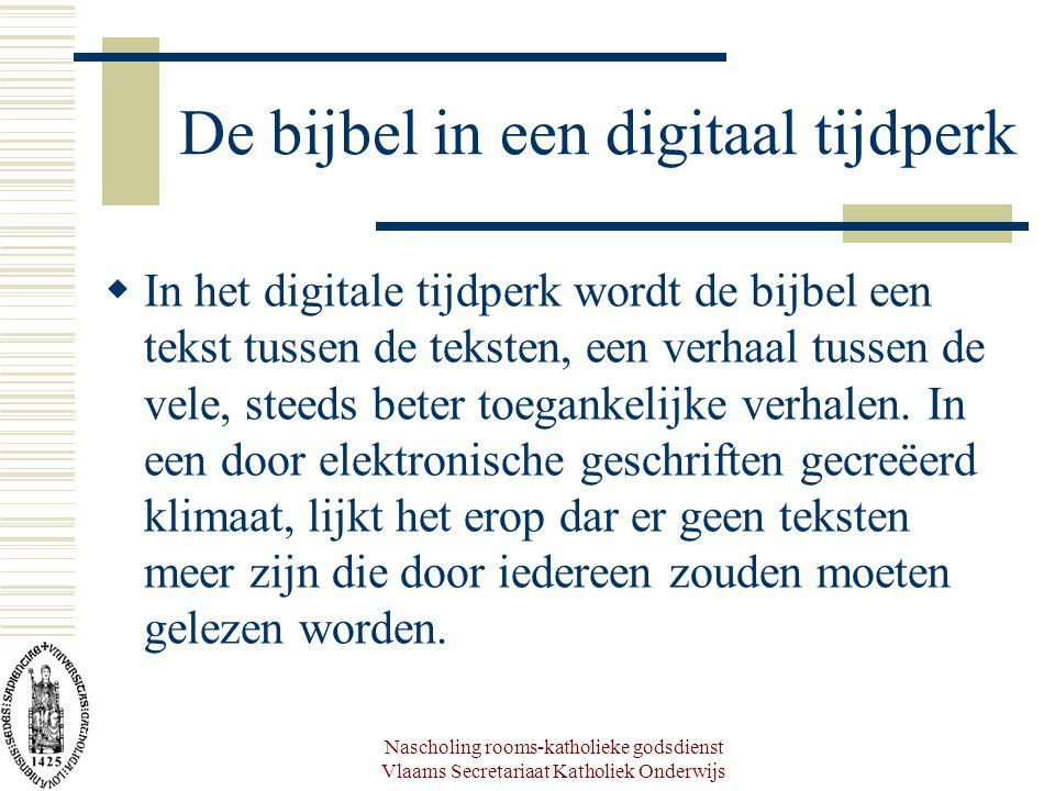 Nascholing rooms-katholieke godsdienst Vlaams Secretariaat Katholiek Onderwijs De bijbel in een digitaal tijdperk  In het digitale tijdperk wordt de