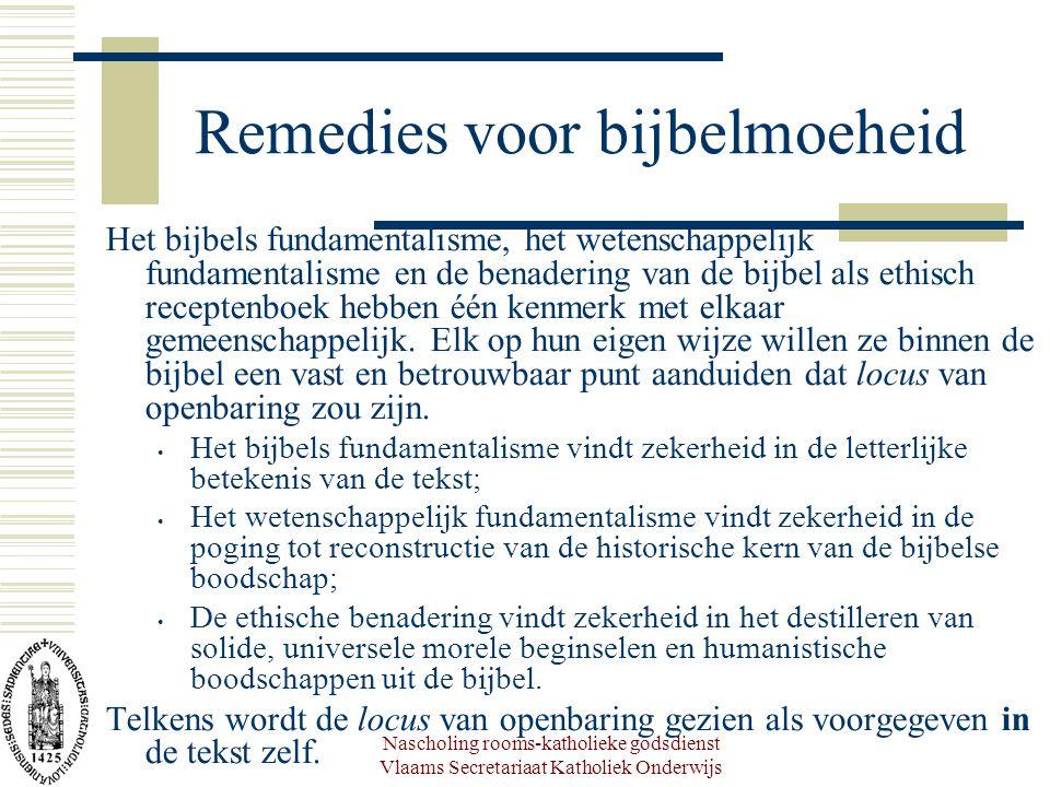 Nascholing rooms-katholieke godsdienst Vlaams Secretariaat Katholiek Onderwijs Remedies voor bijbelmoeheid Het bijbels fundamentalisme, het wetenschappelijk fundamentalisme en de benadering van de bijbel als ethisch receptenboek hebben één kenmerk met elkaar gemeenschappelijk.