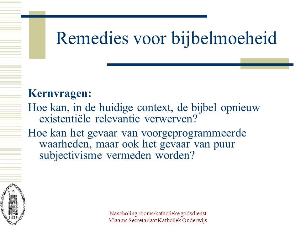 Nascholing rooms-katholieke godsdienst Vlaams Secretariaat Katholiek Onderwijs Remedies voor bijbelmoeheid Kernvragen: Hoe kan, in de huidige context,