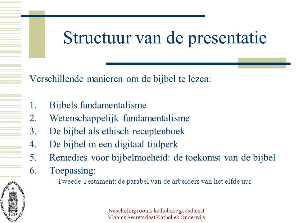 Nascholing rooms-katholieke godsdienst Vlaams Secretariaat Katholiek Onderwijs Structuur van de presentatie Verschillende manieren om de bijbel te lez