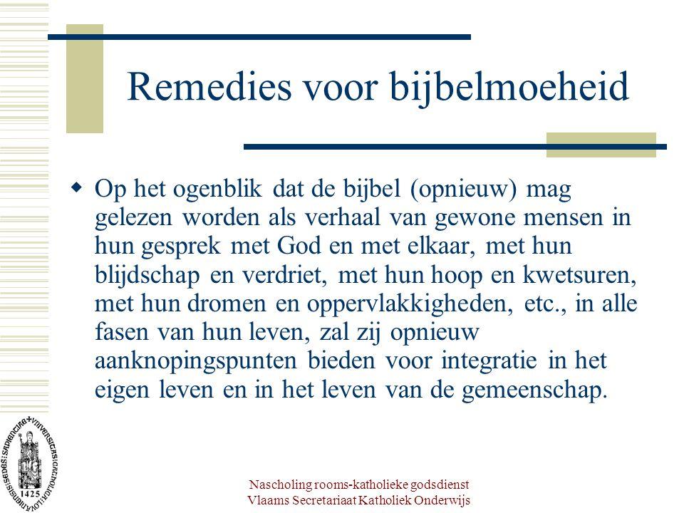 Nascholing rooms-katholieke godsdienst Vlaams Secretariaat Katholiek Onderwijs Remedies voor bijbelmoeheid  Op het ogenblik dat de bijbel (opnieuw) m