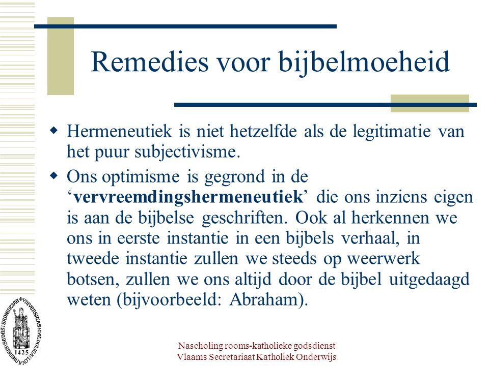 Nascholing rooms-katholieke godsdienst Vlaams Secretariaat Katholiek Onderwijs Remedies voor bijbelmoeheid  Hermeneutiek is niet hetzelfde als de legitimatie van het puur subjectivisme.