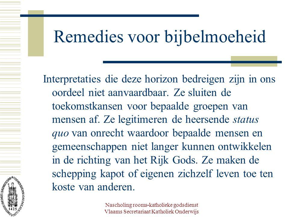 Nascholing rooms-katholieke godsdienst Vlaams Secretariaat Katholiek Onderwijs Remedies voor bijbelmoeheid Interpretaties die deze horizon bedreigen zijn in ons oordeel niet aanvaardbaar.