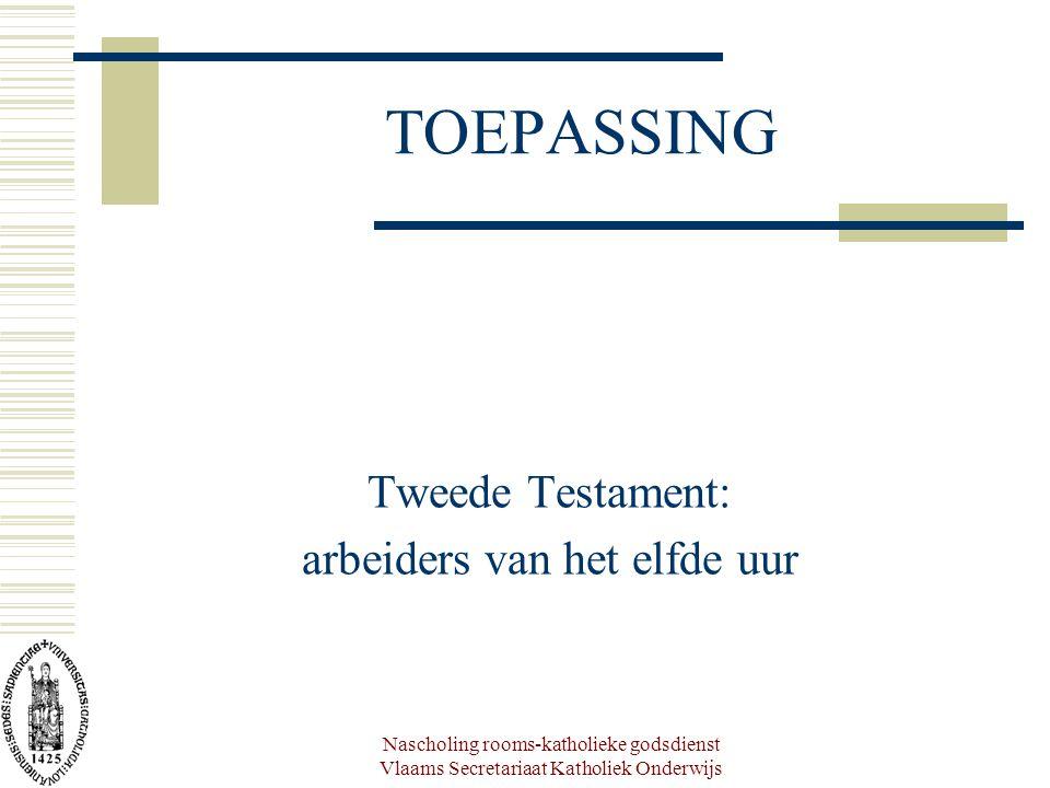 Nascholing rooms-katholieke godsdienst Vlaams Secretariaat Katholiek Onderwijs TOEPASSING Tweede Testament: arbeiders van het elfde uur
