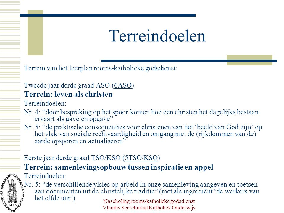 Nascholing rooms-katholieke godsdienst Vlaams Secretariaat Katholiek Onderwijs Terreindoelen Terrein van het leerplan rooms-katholieke godsdienst: Twe
