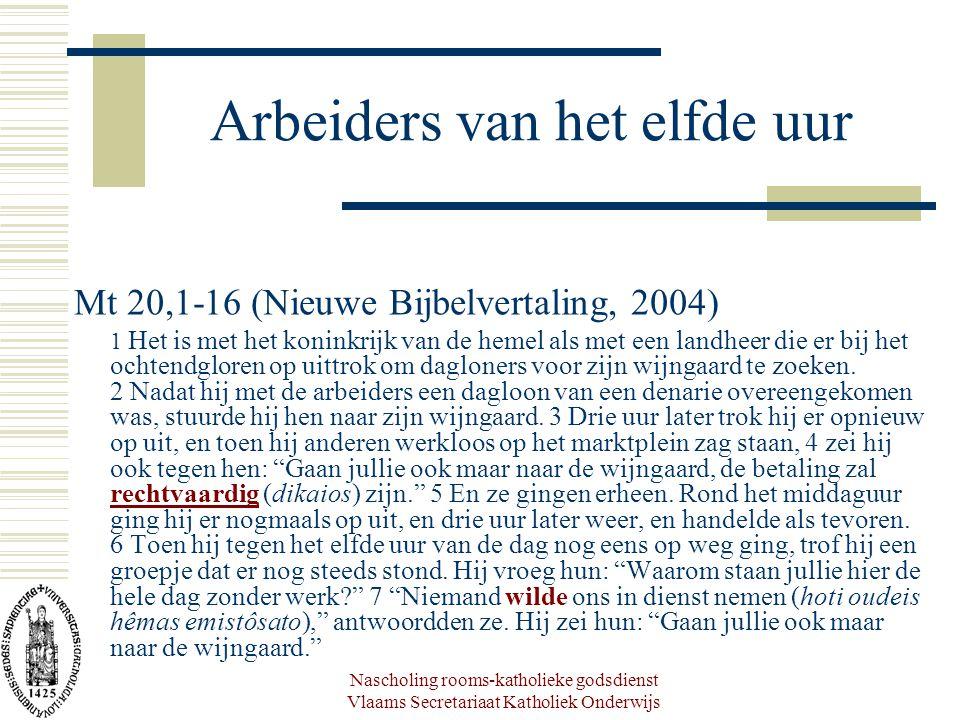 Nascholing rooms-katholieke godsdienst Vlaams Secretariaat Katholiek Onderwijs Arbeiders van het elfde uur Mt 20,1-16 (Nieuwe Bijbelvertaling, 2004) 1