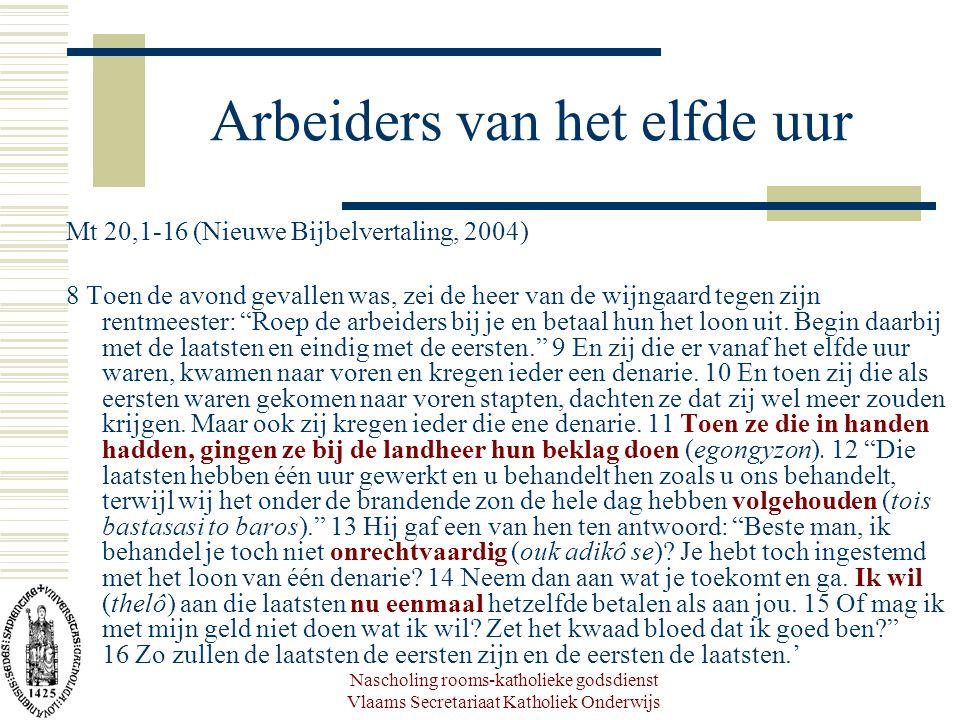 Nascholing rooms-katholieke godsdienst Vlaams Secretariaat Katholiek Onderwijs Arbeiders van het elfde uur Mt 20,1-16 (Nieuwe Bijbelvertaling, 2004) 8