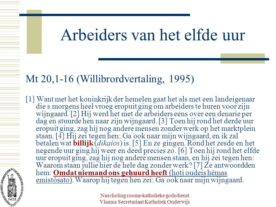 Nascholing rooms-katholieke godsdienst Vlaams Secretariaat Katholiek Onderwijs Arbeiders van het elfde uur Mt 20,1-16 (Willibrordvertaling, 1995) [1]
