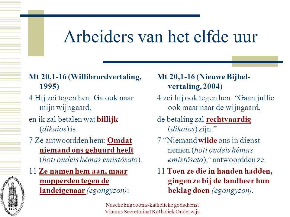 Nascholing rooms-katholieke godsdienst Vlaams Secretariaat Katholiek Onderwijs Arbeiders van het elfde uur Mt 20,1-16 (Willibrordvertaling, 1995) 4 Hi