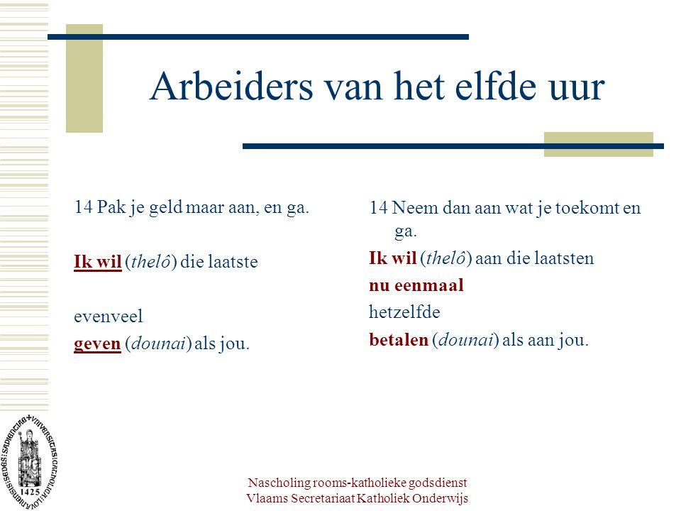 Nascholing rooms-katholieke godsdienst Vlaams Secretariaat Katholiek Onderwijs Arbeiders van het elfde uur 14 Pak je geld maar aan, en ga.