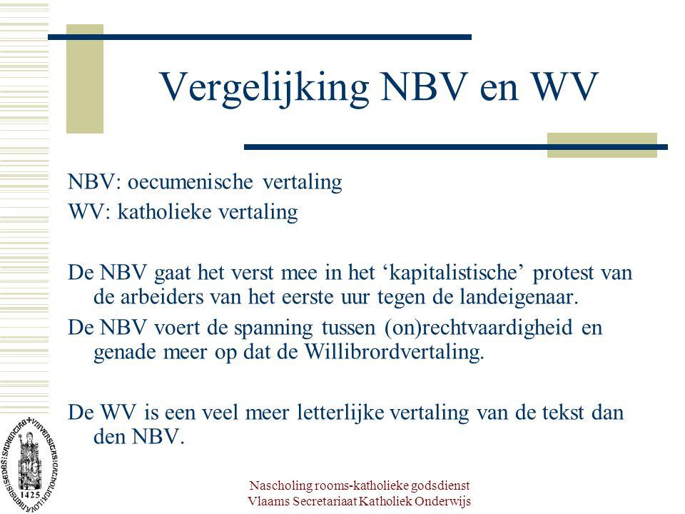 Nascholing rooms-katholieke godsdienst Vlaams Secretariaat Katholiek Onderwijs Vergelijking NBV en WV NBV: oecumenische vertaling WV: katholieke verta
