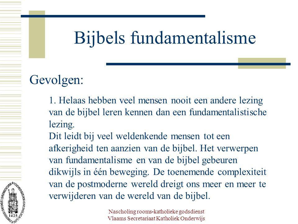 Nascholing rooms-katholieke godsdienst Vlaams Secretariaat Katholiek Onderwijs Bijbels fundamentalisme Gevolgen: 1. Helaas hebben veel mensen nooit ee