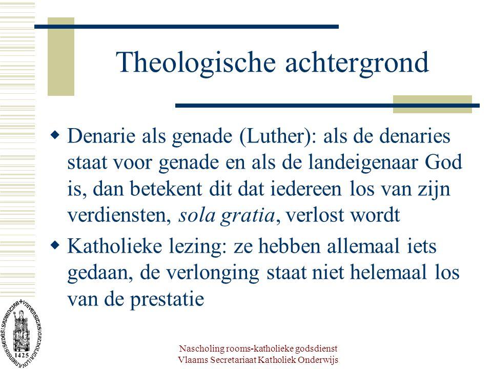 Nascholing rooms-katholieke godsdienst Vlaams Secretariaat Katholiek Onderwijs Theologische achtergrond  Denarie als genade (Luther): als de denaries