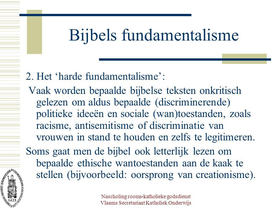 Nascholing rooms-katholieke godsdienst Vlaams Secretariaat Katholiek Onderwijs Bijbels fundamentalisme 2. Het 'harde fundamentalisme': Vaak worden bep