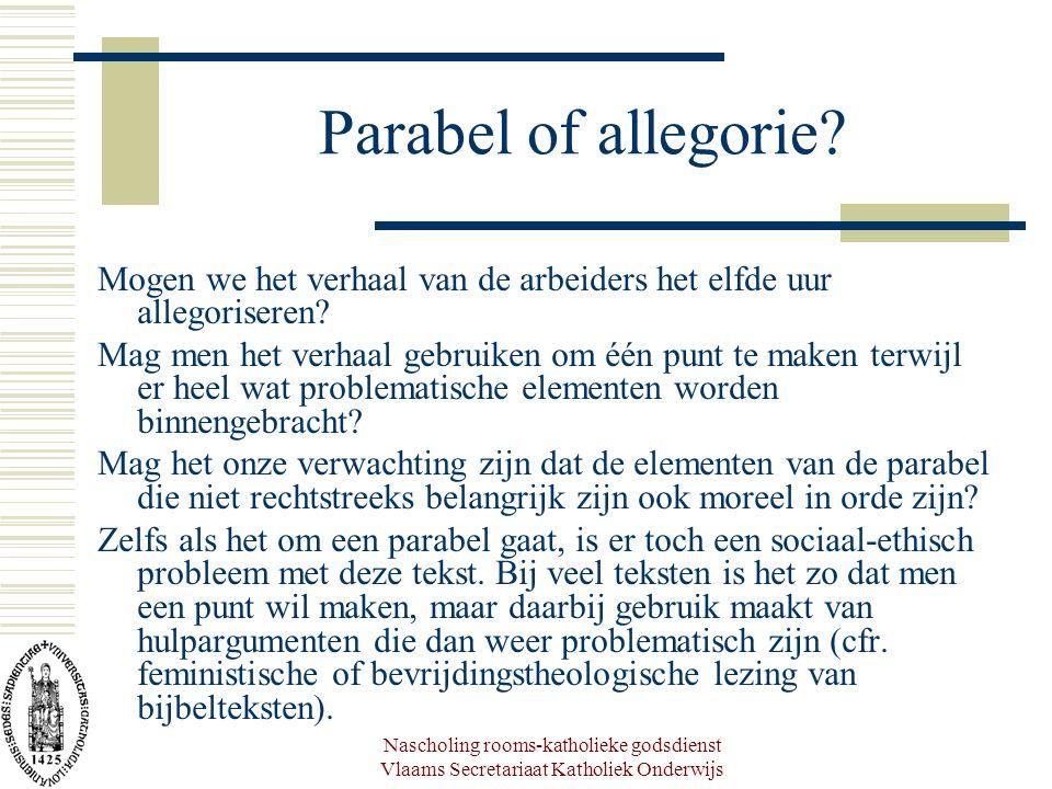 Nascholing rooms-katholieke godsdienst Vlaams Secretariaat Katholiek Onderwijs Parabel of allegorie? Mogen we het verhaal van de arbeiders het elfde u