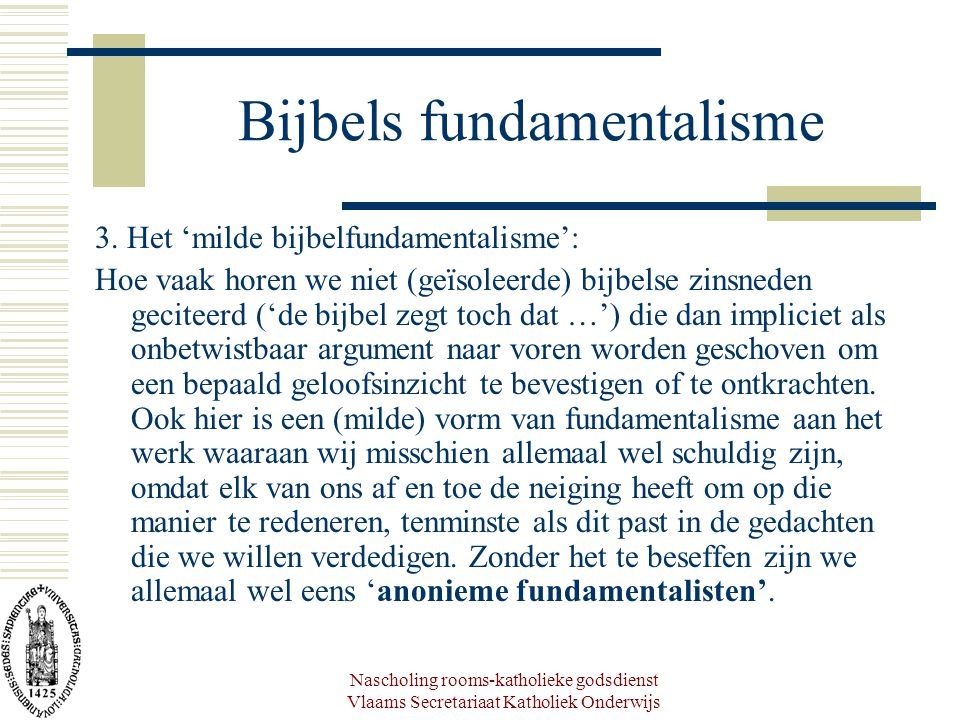 Nascholing rooms-katholieke godsdienst Vlaams Secretariaat Katholiek Onderwijs Bijbels fundamentalisme Andere gevolgen: 4.