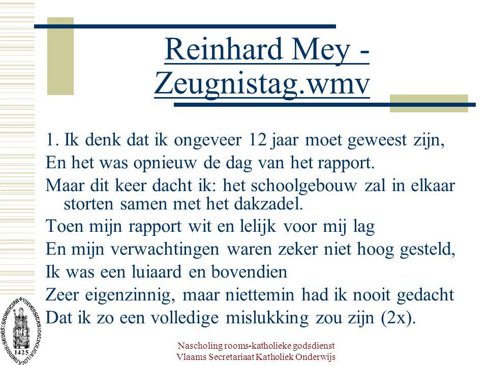 Nascholing rooms-katholieke godsdienst Vlaams Secretariaat Katholiek Onderwijs Reinhard Mey - Zeugnistag.wmv Reinhard Mey - Zeugnistag.wmv 1. Ik denk
