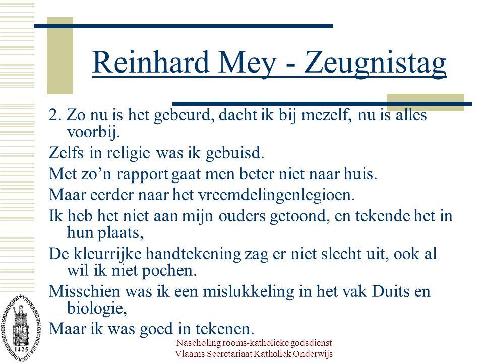 Nascholing rooms-katholieke godsdienst Vlaams Secretariaat Katholiek Onderwijs Reinhard Mey - Zeugnistag 2. Zo nu is het gebeurd, dacht ik bij mezelf,