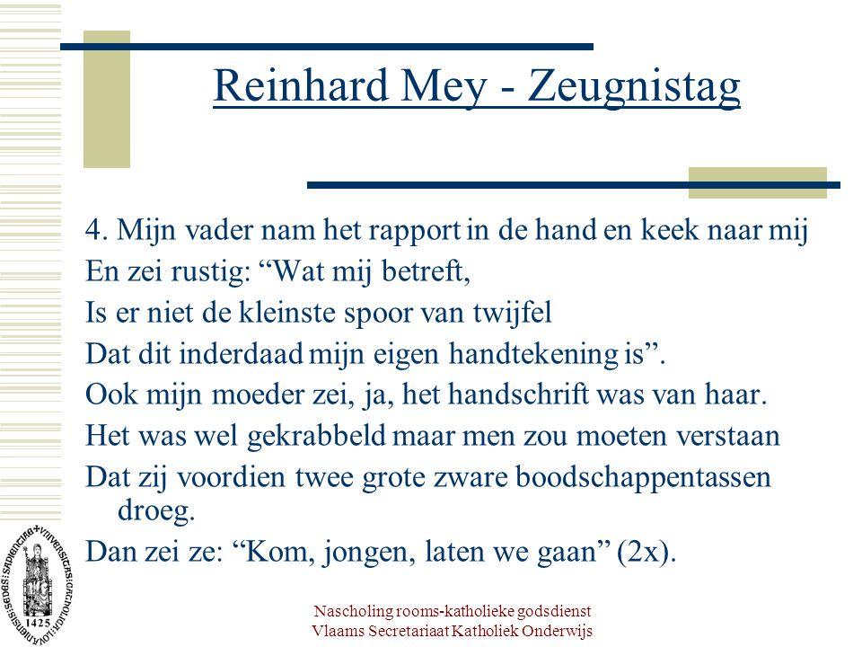 Nascholing rooms-katholieke godsdienst Vlaams Secretariaat Katholiek Onderwijs Reinhard Mey - Zeugnistag 4. Mijn vader nam het rapport in de hand en k