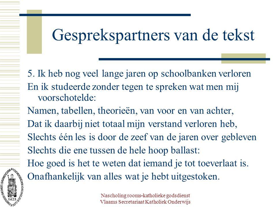 Nascholing rooms-katholieke godsdienst Vlaams Secretariaat Katholiek Onderwijs Gesprekspartners van de tekst 5. Ik heb nog veel lange jaren op schoolb