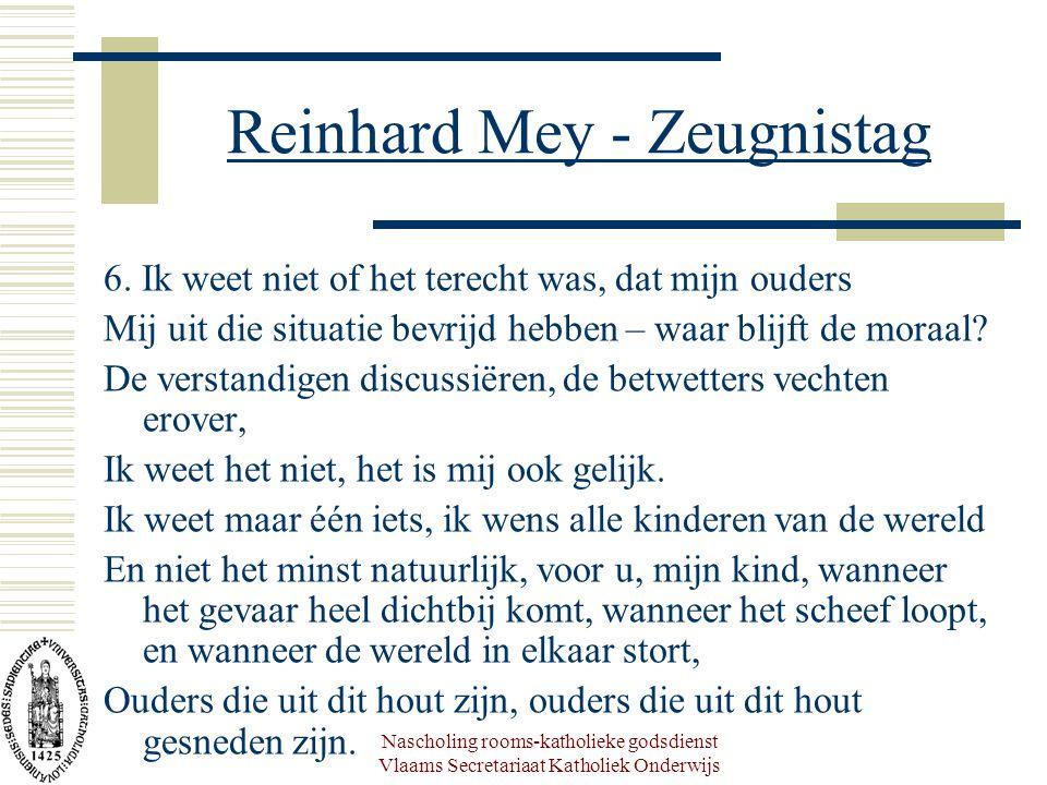 Nascholing rooms-katholieke godsdienst Vlaams Secretariaat Katholiek Onderwijs Reinhard Mey - Zeugnistag 6. Ik weet niet of het terecht was, dat mijn