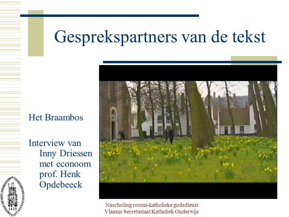 Nascholing rooms-katholieke godsdienst Vlaams Secretariaat Katholiek Onderwijs Gesprekspartners van de tekst Het Braambos Interview van Inny Driessen met econoom prof.