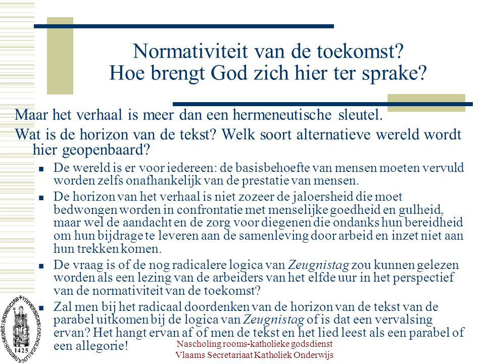 Nascholing rooms-katholieke godsdienst Vlaams Secretariaat Katholiek Onderwijs Normativiteit van de toekomst? Hoe brengt God zich hier ter sprake? Maa
