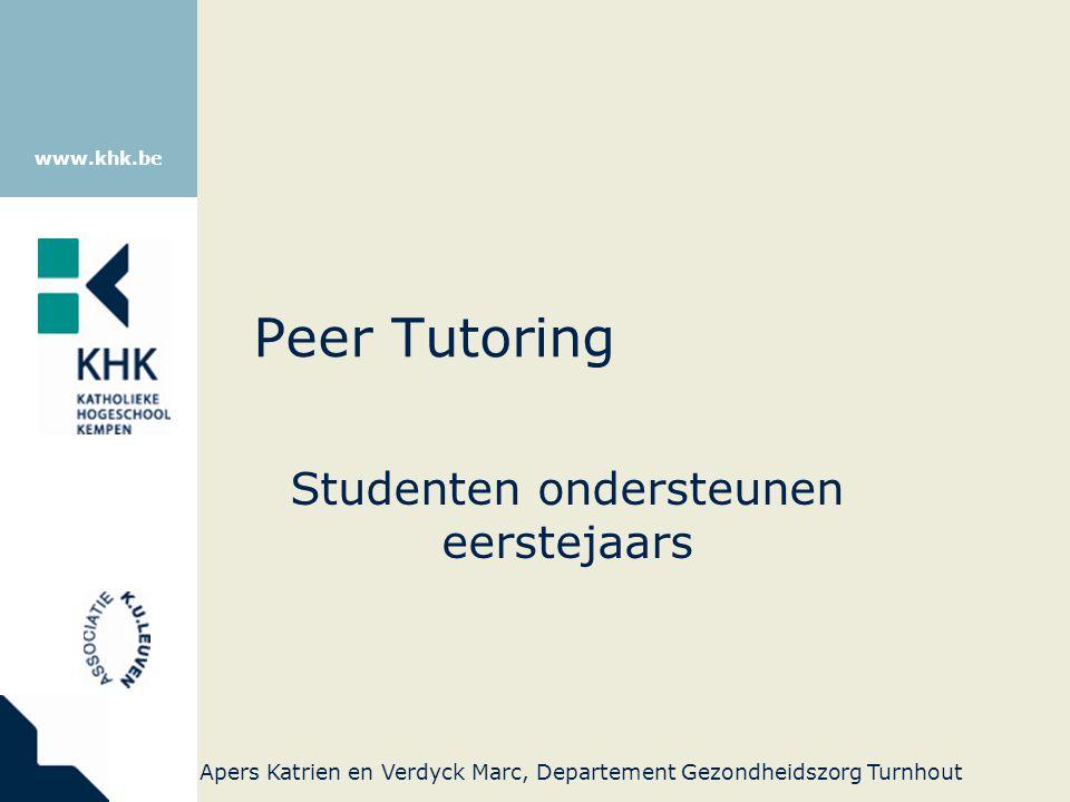 www.khk.be Peer Tutoring Studenten ondersteunen eerstejaars Apers Katrien en Verdyck Marc, Departement Gezondheidszorg Turnhout
