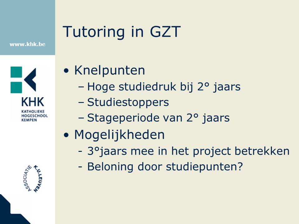 www.khk.be Tutoring in GZT Knelpunten –Hoge studiedruk bij 2° jaars –Studiestoppers –Stageperiode van 2° jaars Mogelijkheden -3°jaars mee in het proje
