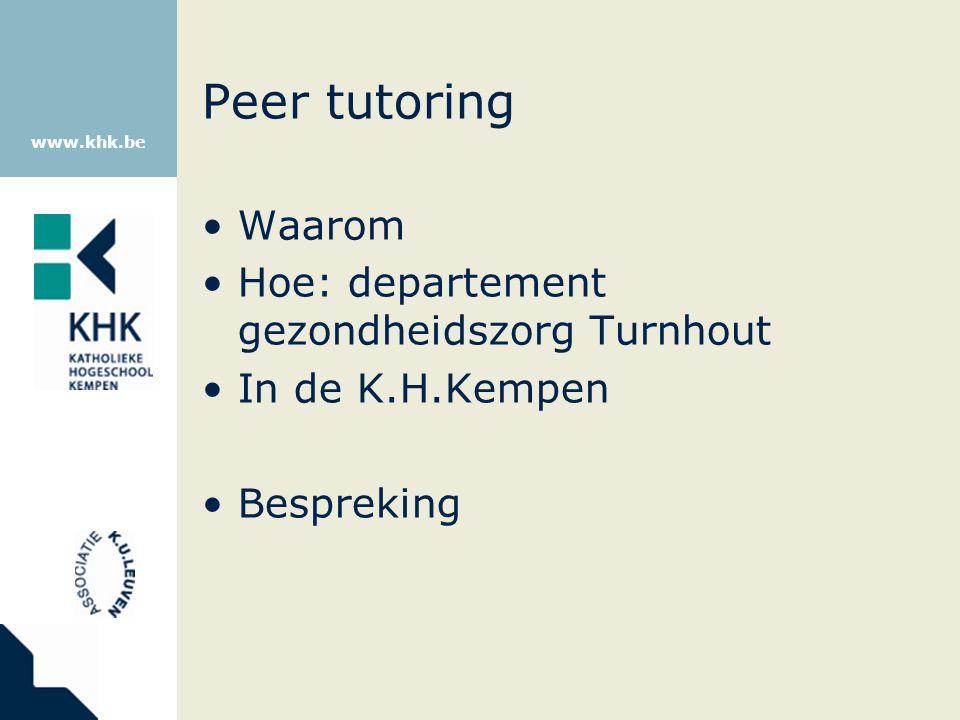 www.khk.be Peer tutoring Waarom Hoe: departement gezondheidszorg Turnhout In de K.H.Kempen Bespreking