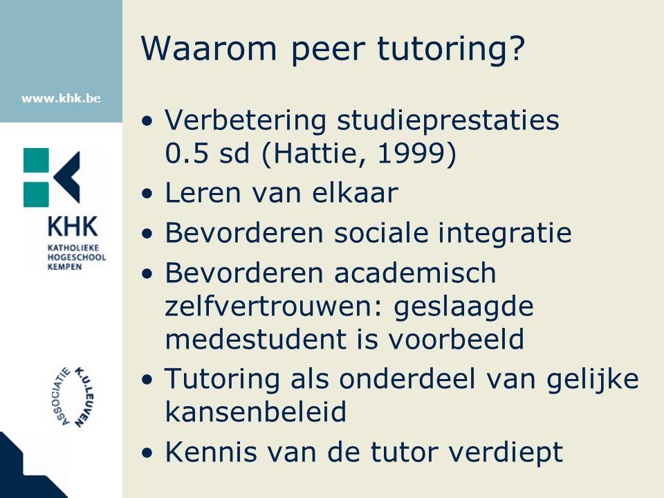 www.khk.be Waarom peer tutoring? Verbetering studieprestaties 0.5 sd (Hattie, 1999) Leren van elkaar Bevorderen sociale integratie Bevorderen academis