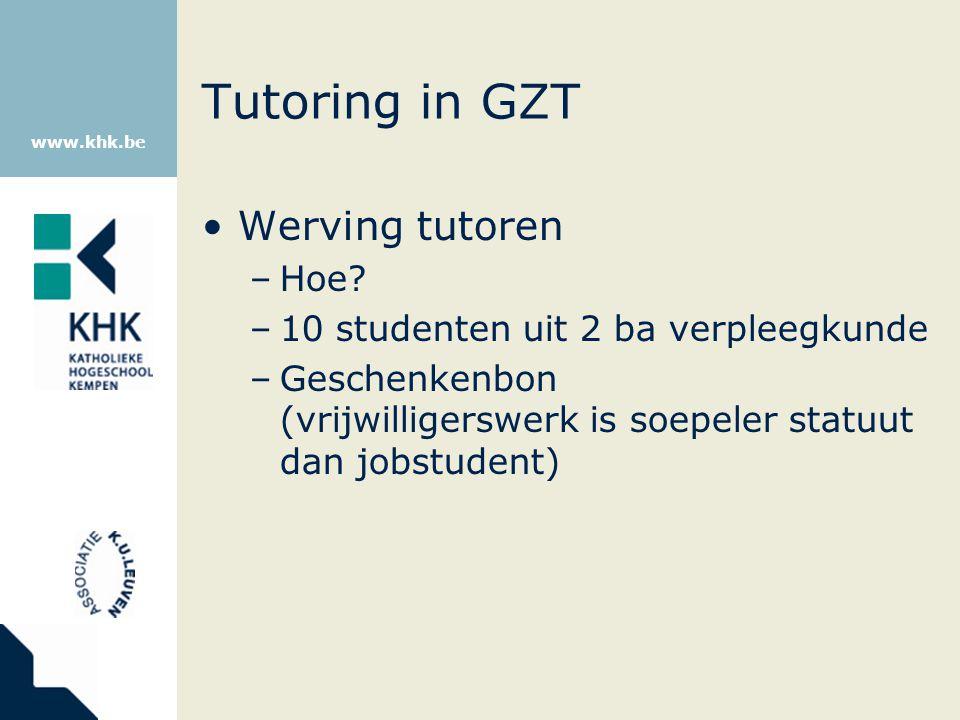 www.khk.be Tutoring in GZT Werving tutoren –Hoe? –10 studenten uit 2 ba verpleegkunde –Geschenkenbon (vrijwilligerswerk is soepeler statuut dan jobstu
