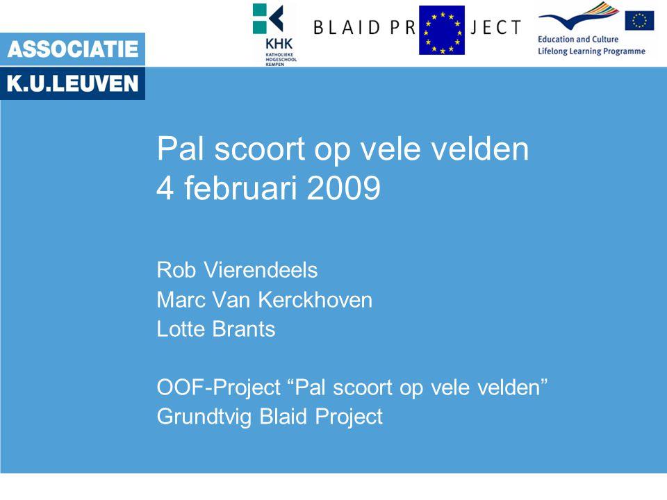"""Pal scoort op vele velden 4 februari 2009 Rob Vierendeels Marc Van Kerckhoven Lotte Brants OOF-Project """"Pal scoort op vele velden"""" Grundtvig Blaid Pro"""