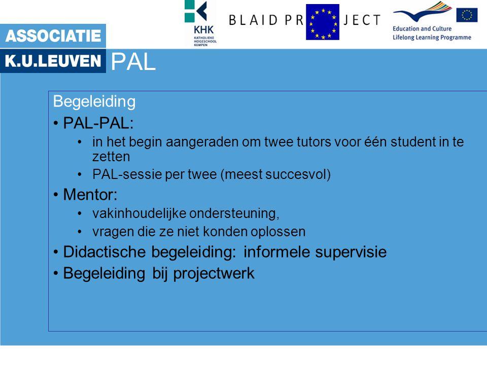 PAL Begeleiding PAL-PAL: in het begin aangeraden om twee tutors voor één student in te zetten PAL-sessie per twee (meest succesvol) Mentor: vakinhoude