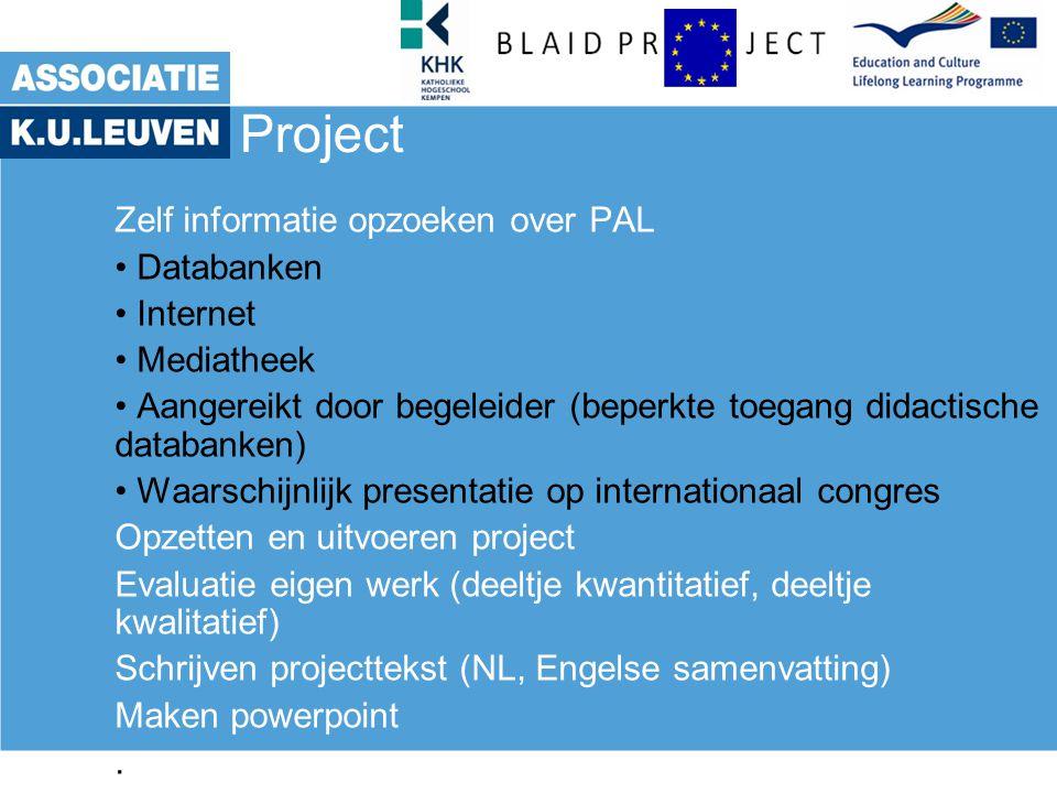 Project Zelf informatie opzoeken over PAL Databanken Internet Mediatheek Aangereikt door begeleider (beperkte toegang didactische databanken) Waarschi