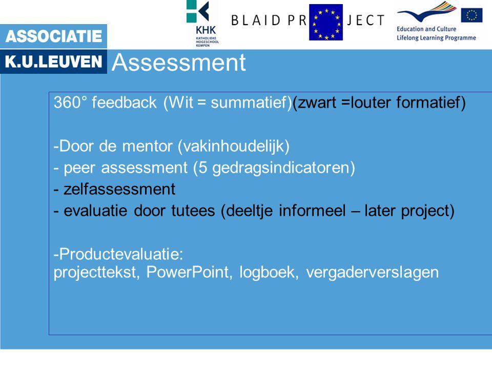 Assessment 360° feedback (Wit = summatief)(zwart =louter formatief) -Door de mentor (vakinhoudelijk) - peer assessment (5 gedragsindicatoren) - zelfas