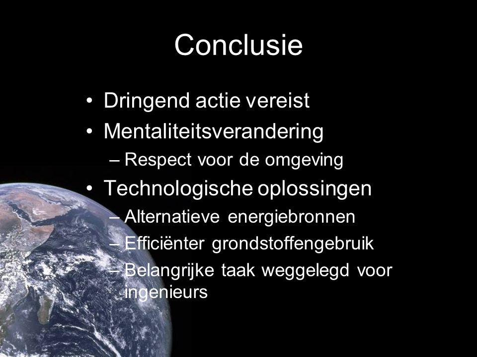 Conclusie Dringend actie vereist Mentaliteitsverandering –Respect voor de omgeving Technologische oplossingen –Alternatieve energiebronnen –Efficiënte