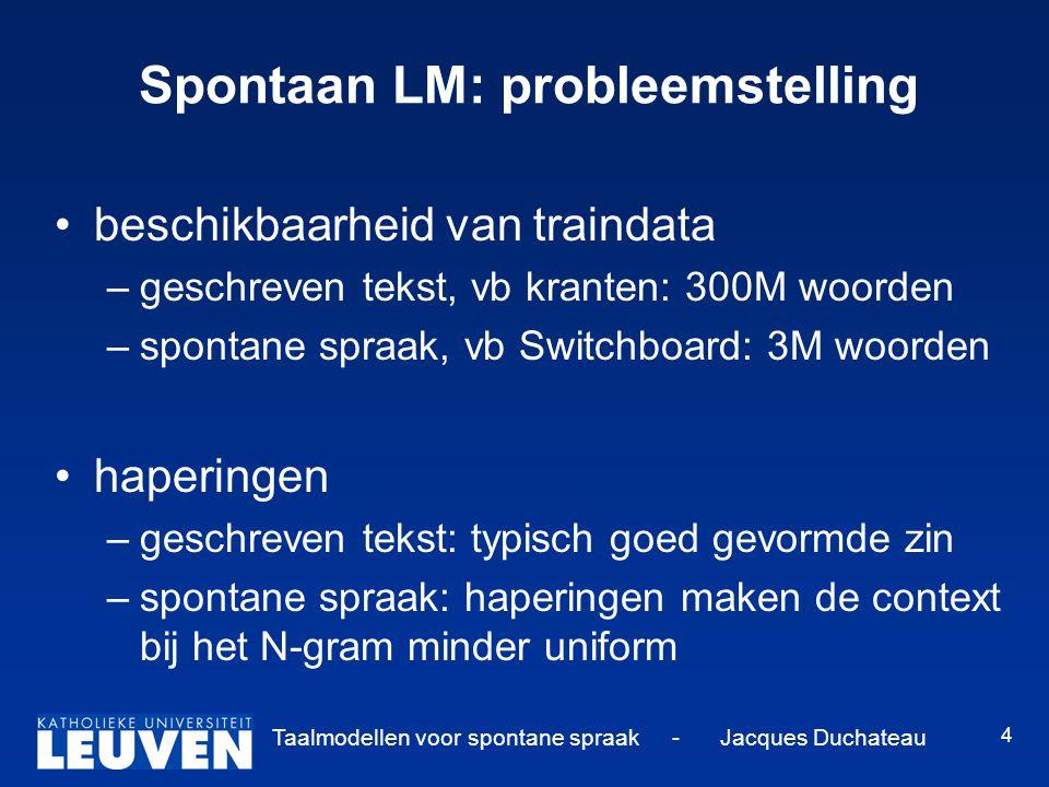 Taalmodellen voor spontane spraak - Jacques Duchateau 5 Spontaan LM: oplossing LM interpreteren als Markov Model extra: in sommige gevallen is de nieuwe context anders of is er zelfs keuze software: implementatie van algemeen format om dit te beschrijven
