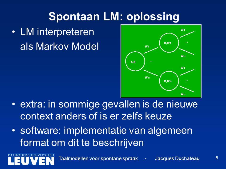 Taalmodellen voor spontane spraak - Jacques Duchateau 5 Spontaan LM: oplossing LM interpreteren als Markov Model extra: in sommige gevallen is de nieu