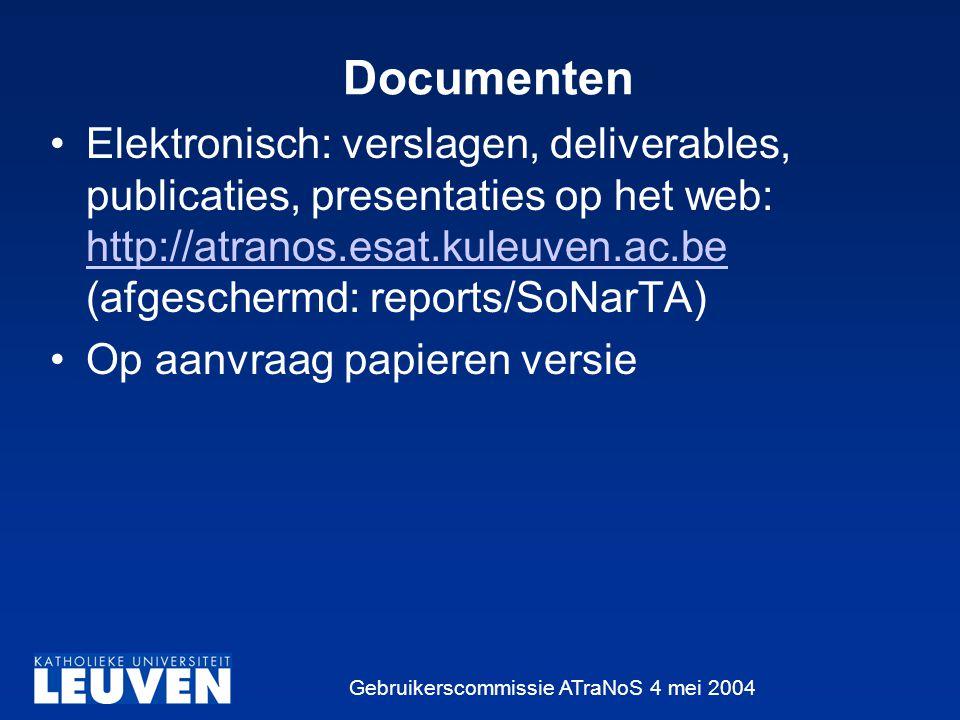 Gebruikerscommissie ATraNoS 4 mei 2004 Documenten Elektronisch: verslagen, deliverables, publicaties, presentaties op het web: http://atranos.esat.kuleuven.ac.be (afgeschermd: reports/SoNarTA) http://atranos.esat.kuleuven.ac.be Op aanvraag papieren versie