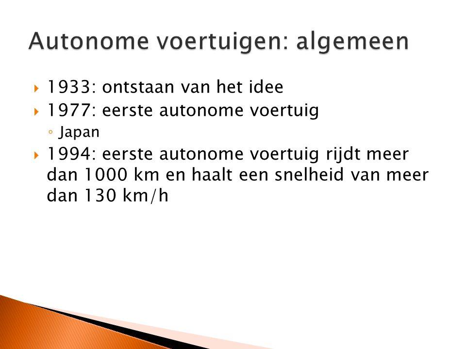  1933: ontstaan van het idee  1977: eerste autonome voertuig ◦ Japan  1994: eerste autonome voertuig rijdt meer dan 1000 km en haalt een snelheid van meer dan 130 km/h