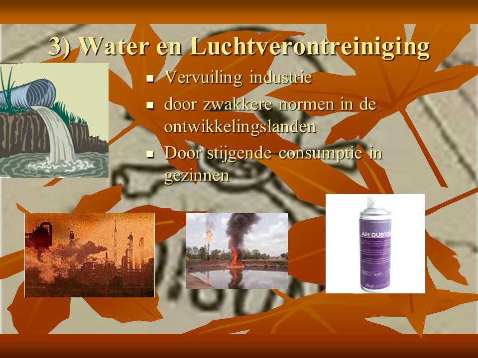 3) Water en Luchtverontreiniging Vervuiling industrie Vervuiling industrie door zwakkere normen in de ontwikkelingslanden door zwakkere normen in de o