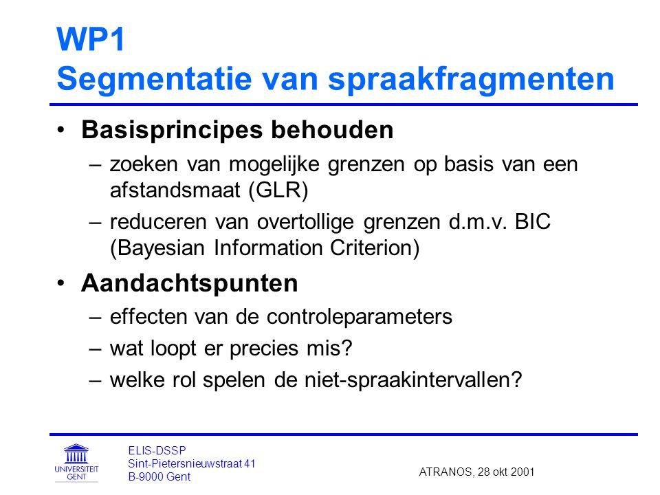 WP1 Segmentatie van spraakfragmenten Basisprincipes behouden –zoeken van mogelijke grenzen op basis van een afstandsmaat (GLR) –reduceren van overtollige grenzen d.m.v.