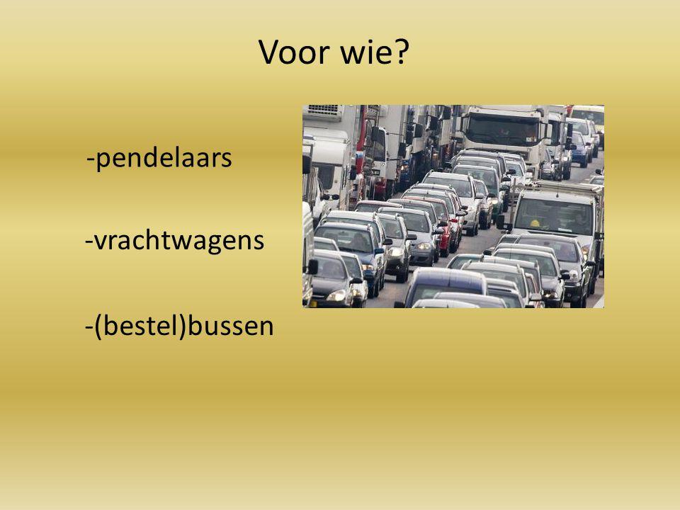 -vrachtwagens -pendelaars -(bestel)bussen Voor wie?