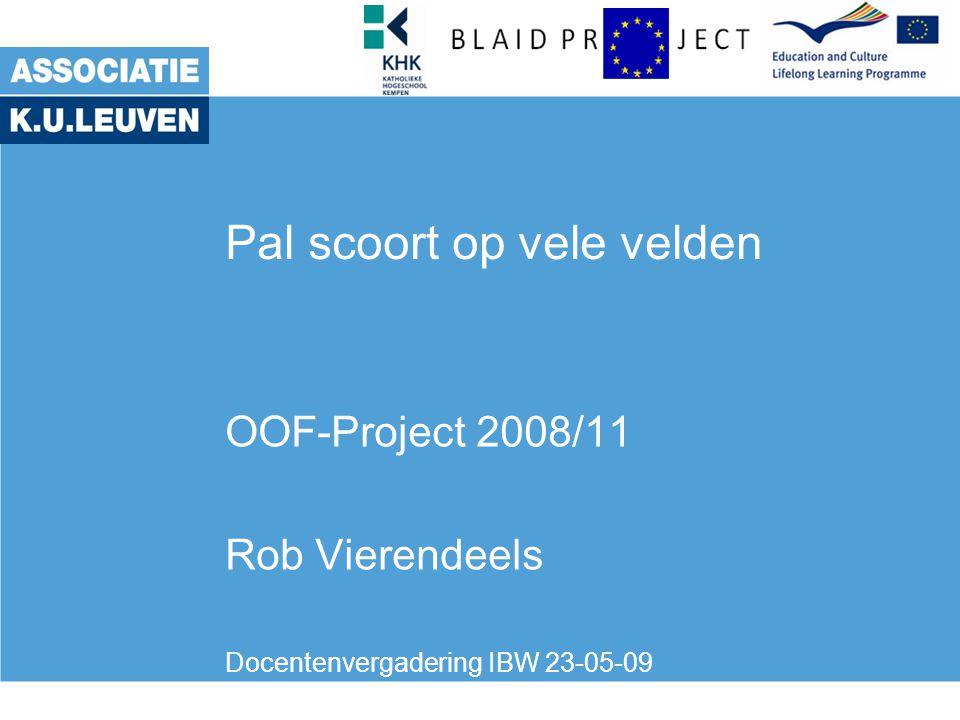 Pal scoort op vele velden OOF-Project 2008/11 Rob Vierendeels Docentenvergadering IBW 23-05-09