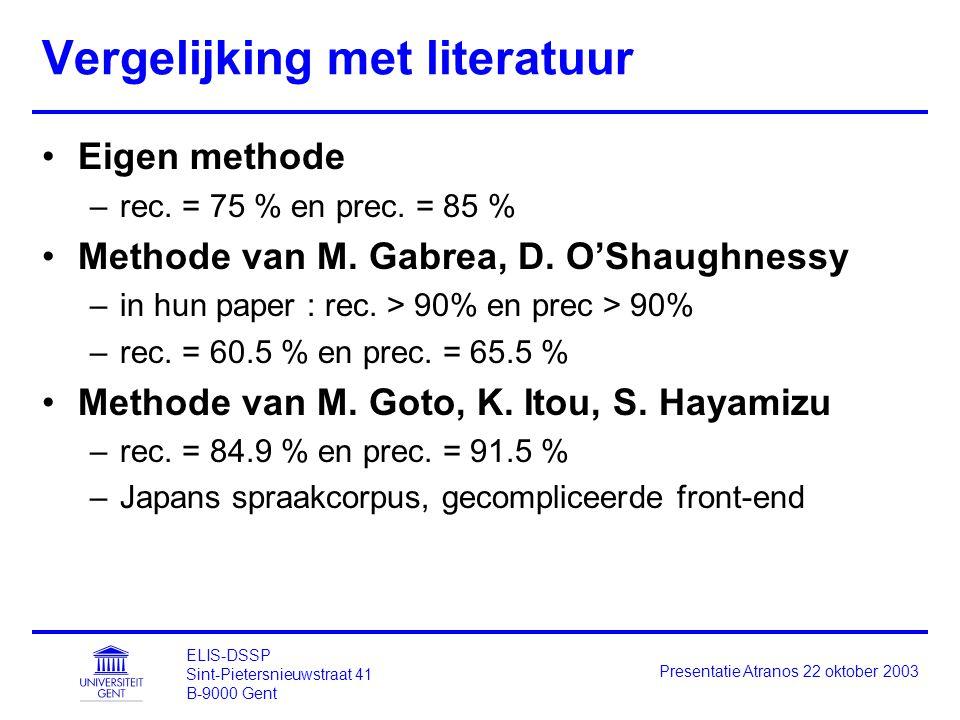 ELIS-DSSP Sint-Pietersnieuwstraat 41 B-9000 Gent Presentatie Atranos 22 oktober 2003 Vergelijking met literatuur Eigen methode –rec. = 75 % en prec. =