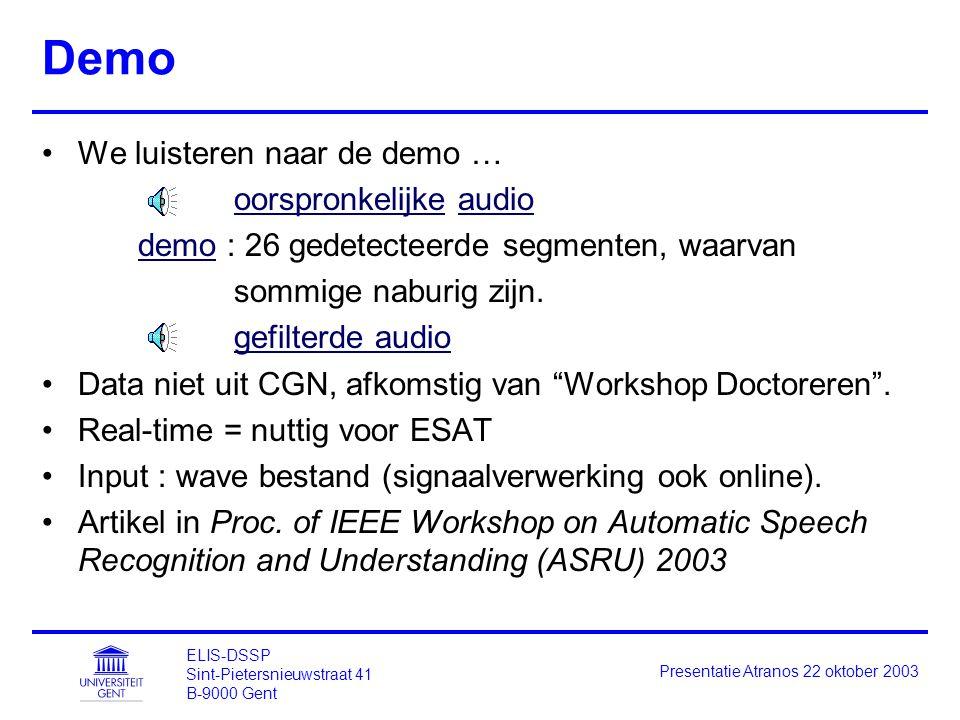 ELIS-DSSP Sint-Pietersnieuwstraat 41 B-9000 Gent Presentatie Atranos 22 oktober 2003 Demo We luisteren naar de demo … oorspronkelijke audio demodemo : 26 gedetecteerde segmenten, waarvan sommige naburig zijn.