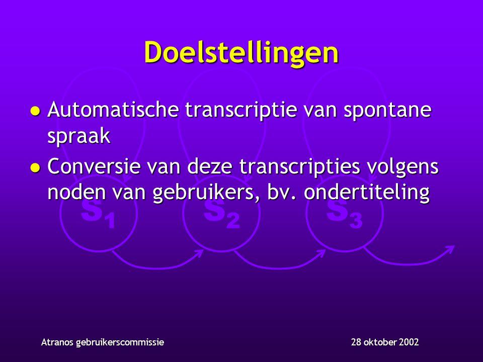 S1S1 S2S2 S3S3 28 oktober 2002Atranos gebruikerscommissie Werkpakketten l WP1: segmentatie van audiostroom in homogene segmenten (ELIS) l WP2: behandeling van OOV woorden: lexiconuitbreiding (CCL), betrouwbaarheidsmaten (ESAT), foneem-naar-grafeem omzetting (CNTS)