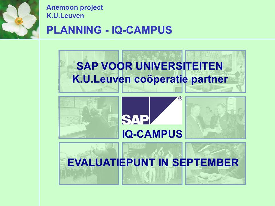 Anemoon project K.U.Leuven PLANNING - IQ-CAMPUS SAP VOOR UNIVERSITEITEN K.U.Leuven coöperatie partner EVALUATIEPUNT IN SEPTEMBER IQ-CAMPUS