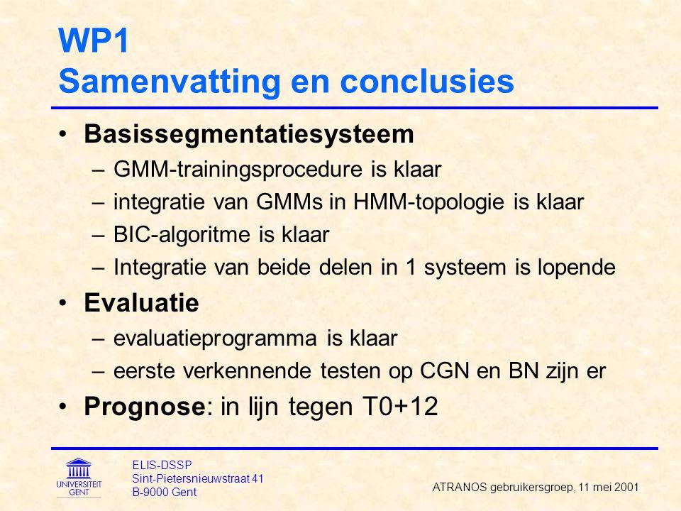 WP1 Samenvatting en conclusies Basissegmentatiesysteem –GMM-trainingsprocedure is klaar –integratie van GMMs in HMM-topologie is klaar –BIC-algoritme